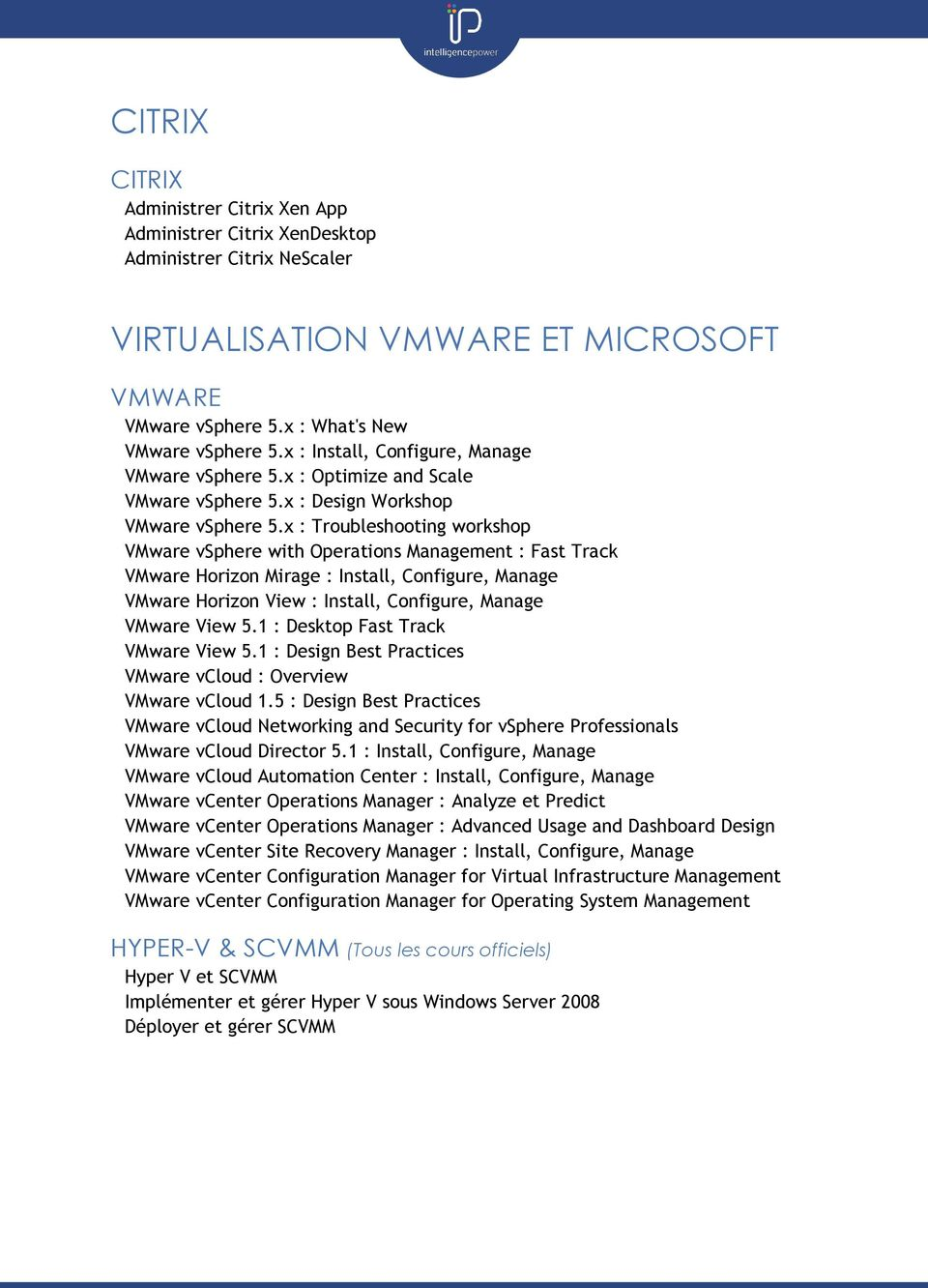 x : Troubleshooting workshop VMware vsphere with Operations Management : Fast Track VMware Horizon Mirage : Install, Configure, Manage VMware Horizon View : Install, Configure, Manage VMware View 5.