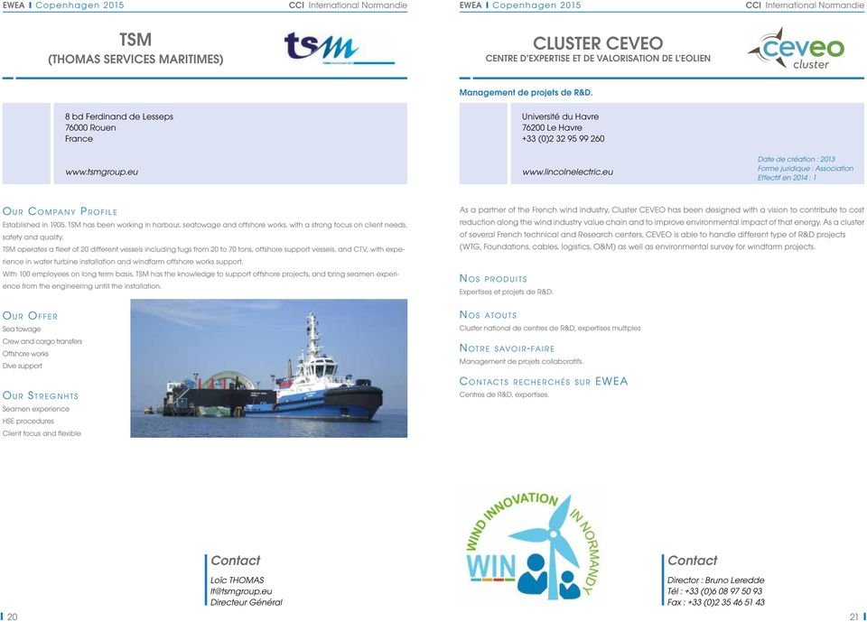 eu Date de création : 2013 Forme juridique : Association Effectif en 2014 : 1 O u r Compa n y Profile Established in 1905, TSM has been working in harbour, seatowage and offshore works, with a strong