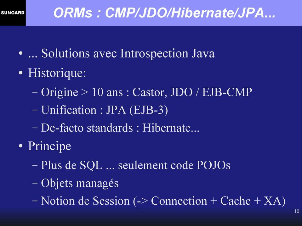 Castor, JDO / EJB-CMP Unification : JPA (EJB-3) De-facto standards :