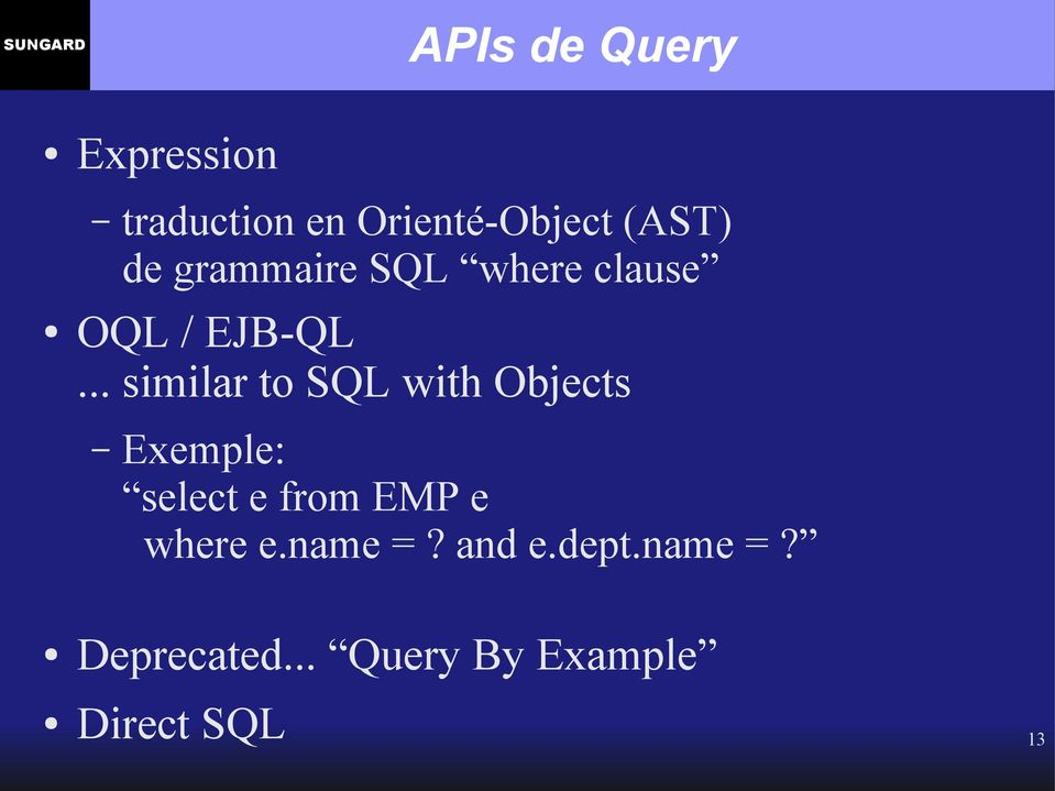 .. similar to SQL with Objects Exemple: select e from EMP e