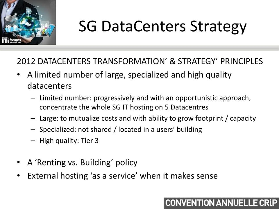 hosting on 5 Datacentres Large: to mutualize costs and with ability to grow footprint / capacity Specialized: not shared /
