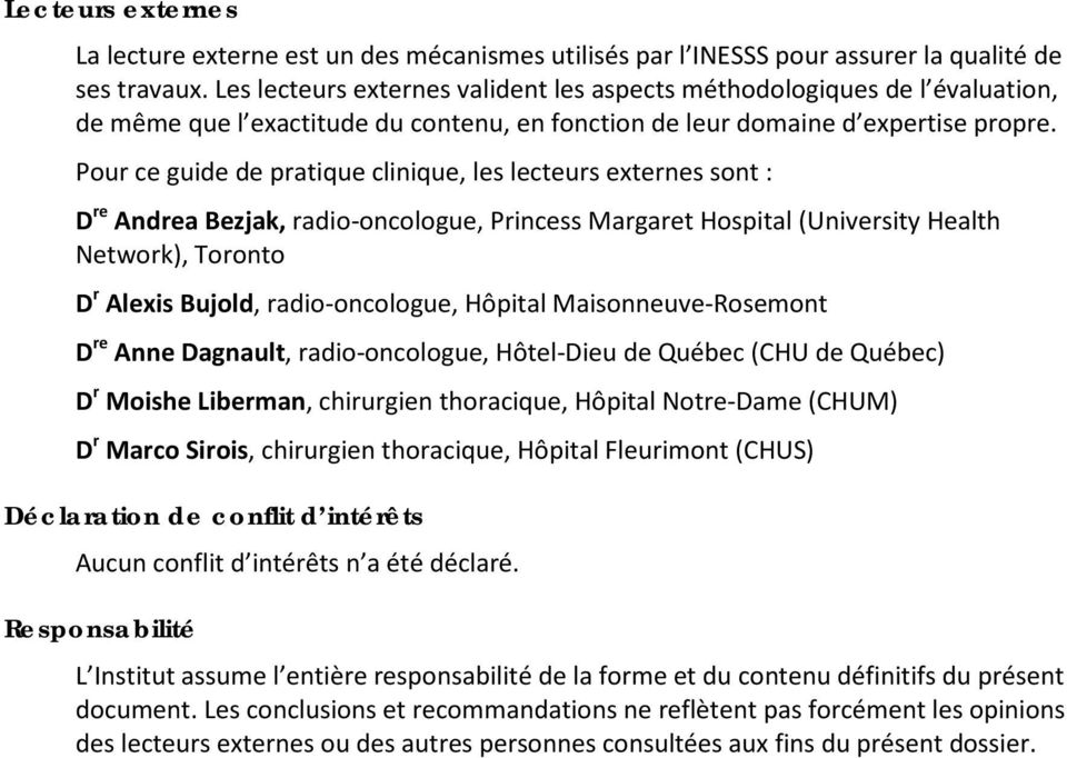 Pour ce guide de pratique clinique, les lecteurs externes sont : D re Andrea Bezjak, radio-oncologue, Princess Margaret Hospital (University Health Network), Toronto D r Alexis Bujold,