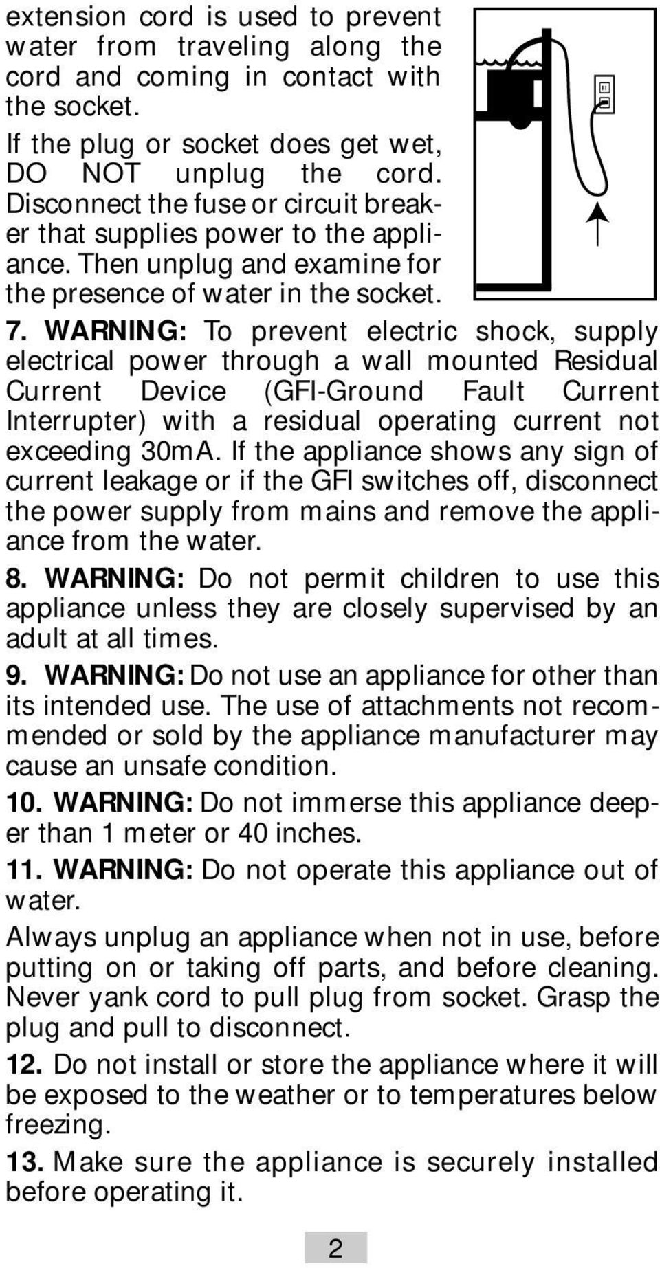 WARNING: To prevent electric shock, supply electrical power through a wall mounted Residual Current Device (GFI-Ground Fault Current Interrupter) with a residual operating current not exceeding 30mA.