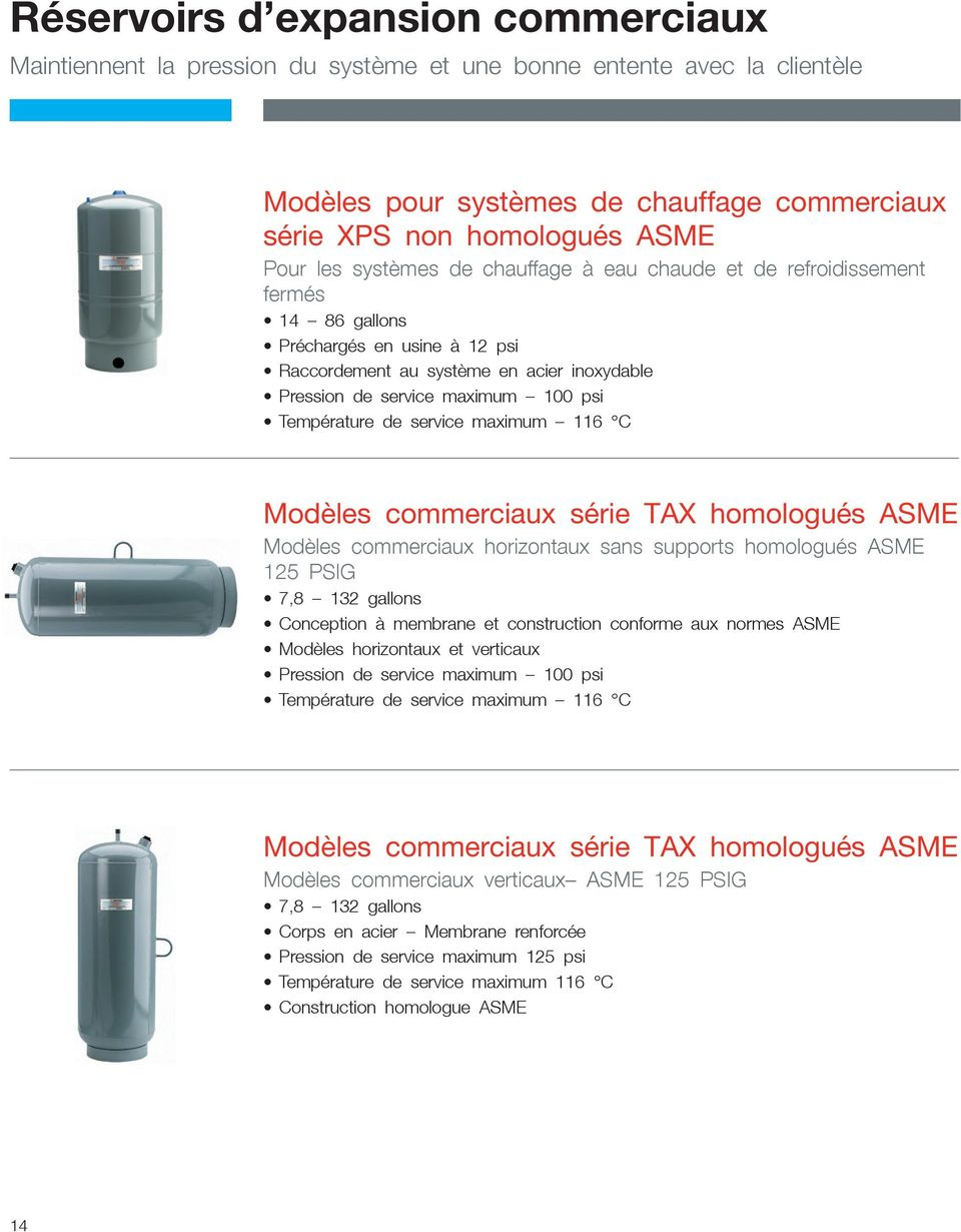 de service maximum 116 C Modèles commerciaux série TAX homologués ASME Modèles commerciaux horizontaux sans supports homologués ASME 125 PSIG 7,8 132 gallons Conception à membrane et construction