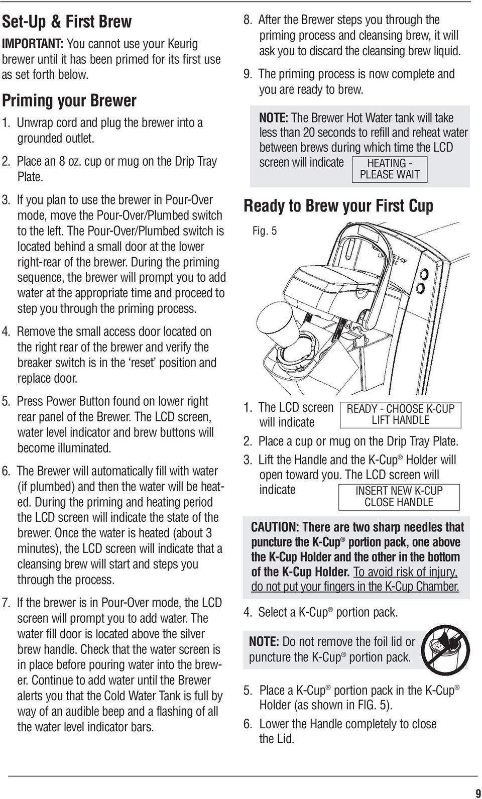 If you plan to use the brewer in Pour-Over mode, move the Pour-Over/Plumbed switch to the left. The Pour-Over/Plumbed switch is located behind a small door at the lower right-rear of the brewer.