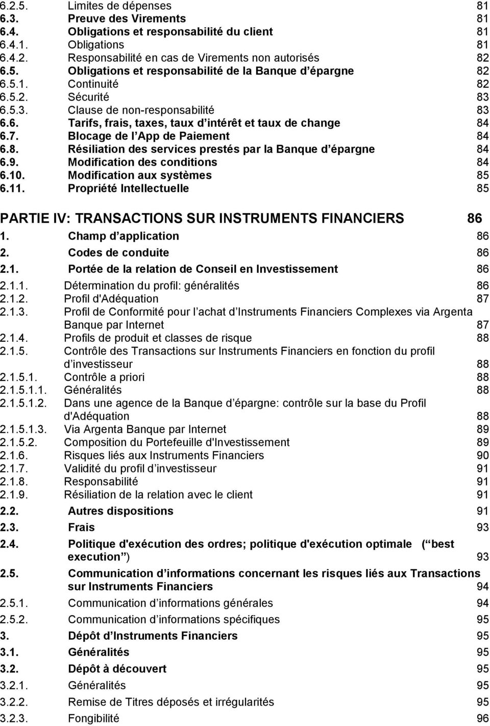 9. Modification des conditions 84 6.10. Modification aux systèmes 85 6.11. Propriété Intellectuelle 85 PARTIE IV: TRANSACTIONS SUR INSTRUMENTS FINANCIERS 86 1. Champ d application 86 2.