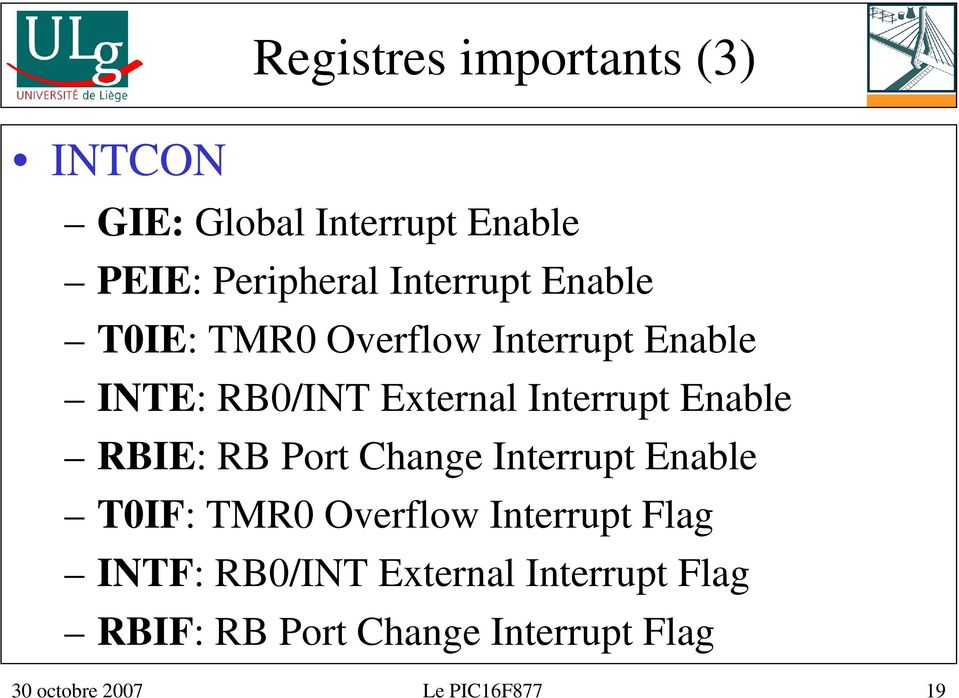 RBIE: RB Port Change Interrupt Enable T0IF: TMR0 Overflow Interrupt Flag INTF: RB0/INT