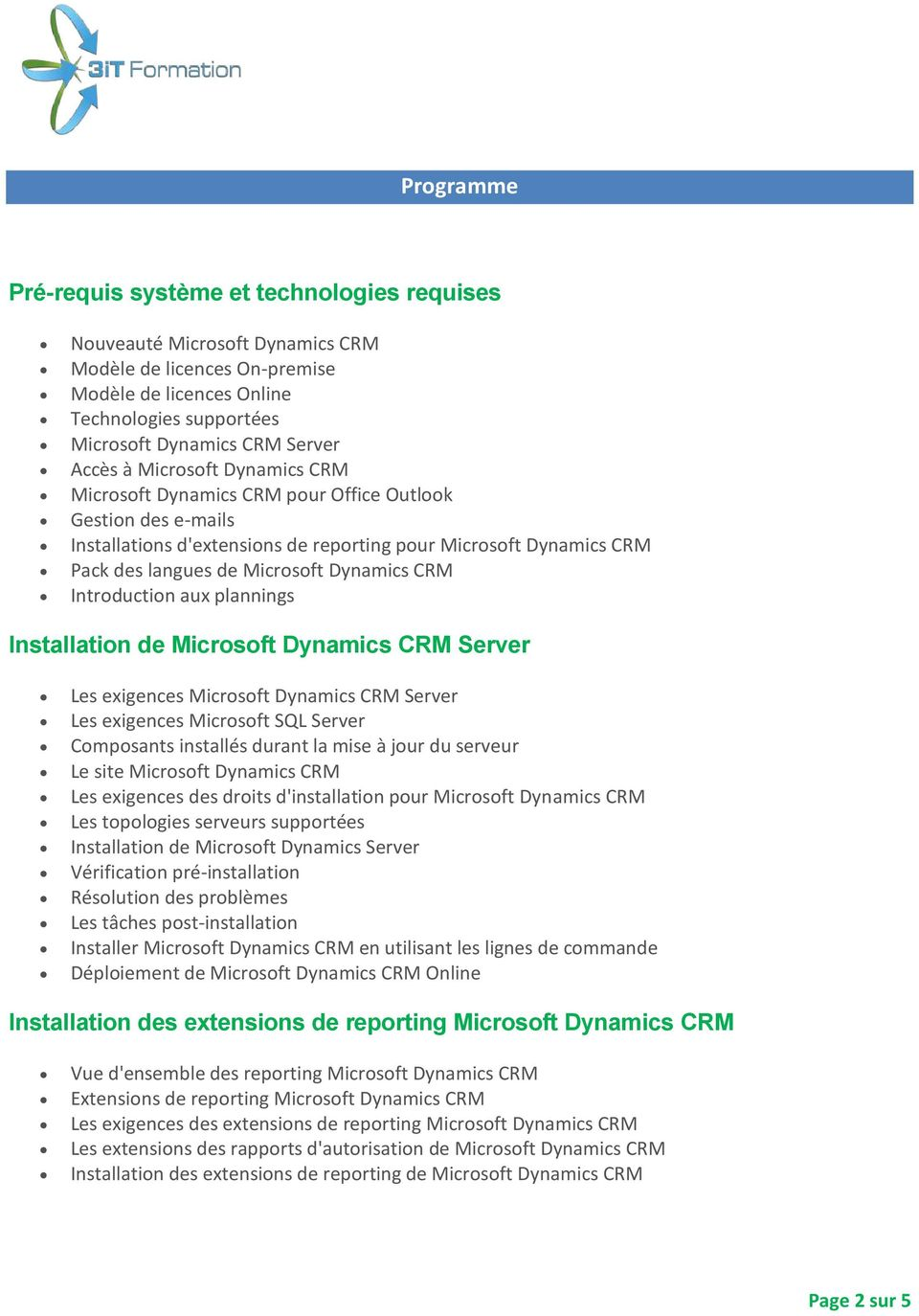 Dynamics CRM Introduction aux plannings Installation de Microsoft Dynamics CRM Server Les exigences Microsoft Dynamics CRM Server Les exigences Microsoft SQL Server Composants installés durant la
