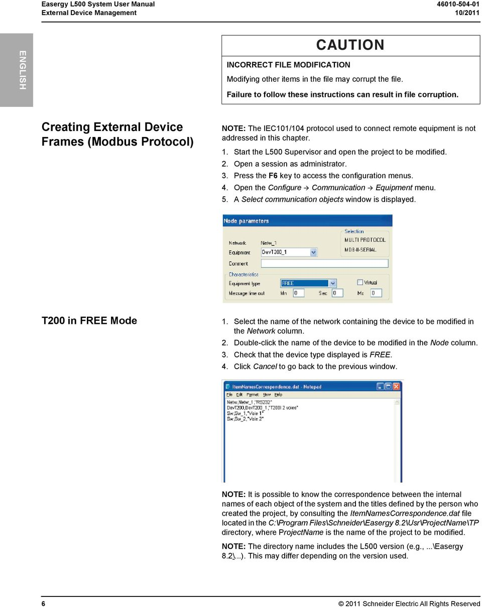Creating External Device Frames (Modbus Protocol) NOTE: The IEC101/104 protocol used to connect remote equipment is not addressed in this chapter. 1.