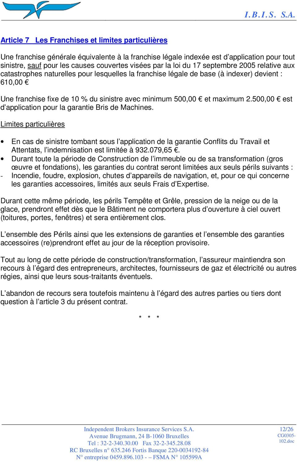 maximum 2.500,00 est d application pour la garantie Bris de Machines.