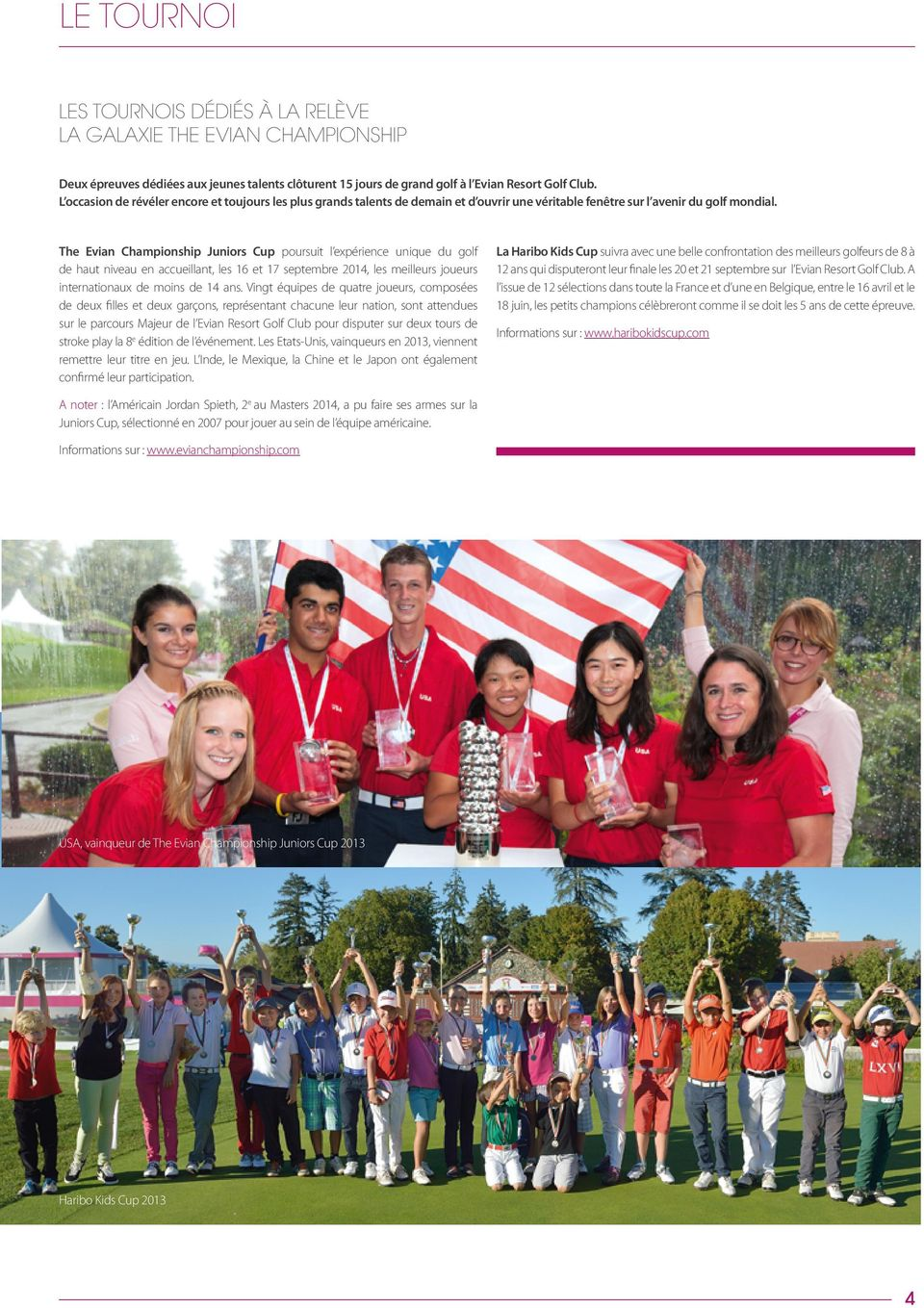 The Evian Championship Juniors Cup poursuit l expérience unique du golf de haut niveau en accueillant, les 16 et 17 septembre 2014, les meilleurs joueurs internationaux de moins de 14 ans.