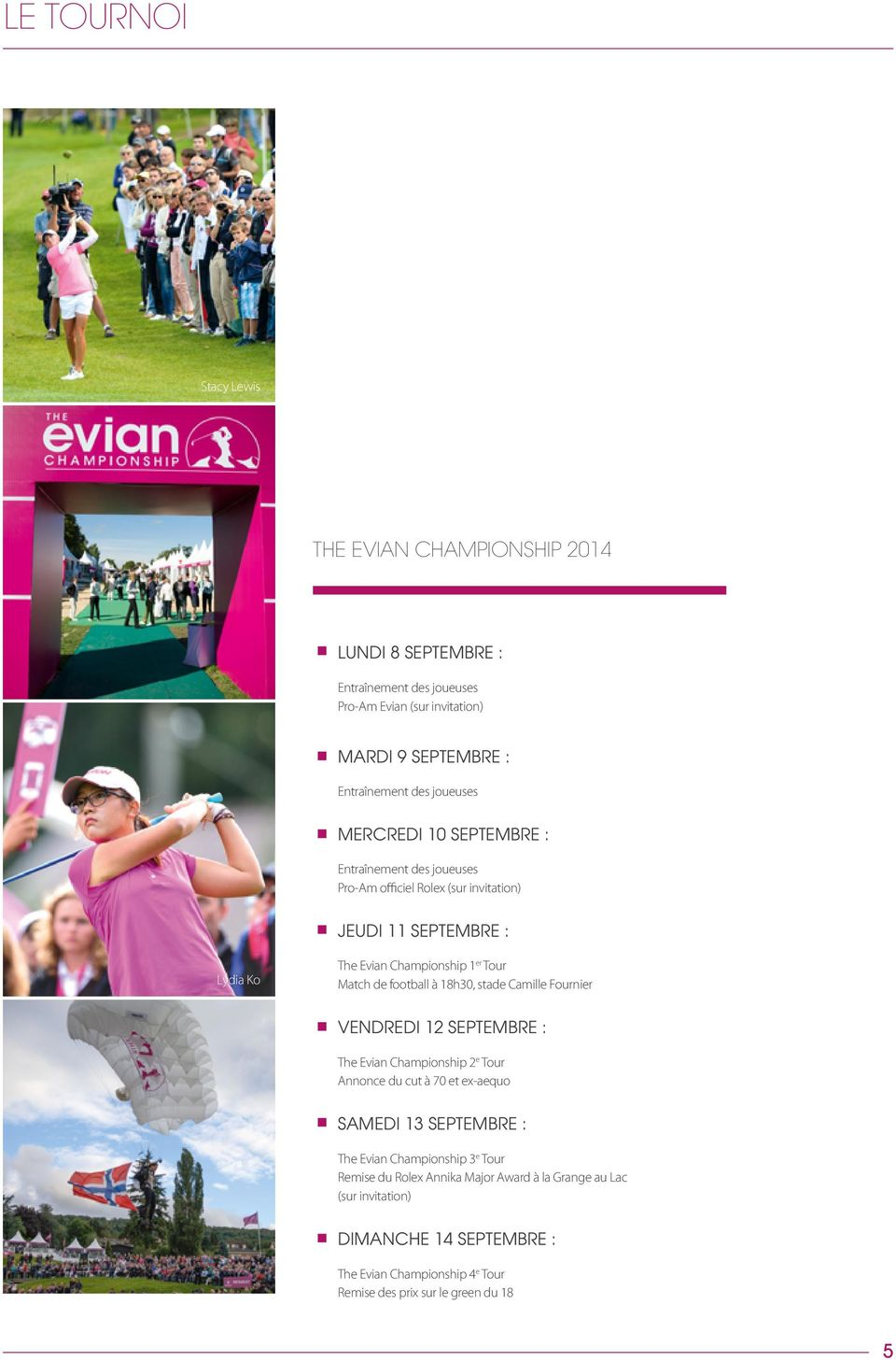football à 18h30, stade Camille Fournier VENDREDI 12 SEPTEMBRE : The Evian Championship 2 e Tour Annonce du cut à 70 et ex-aequo SAMEDI 13 SEPTEMBRE : The Evian