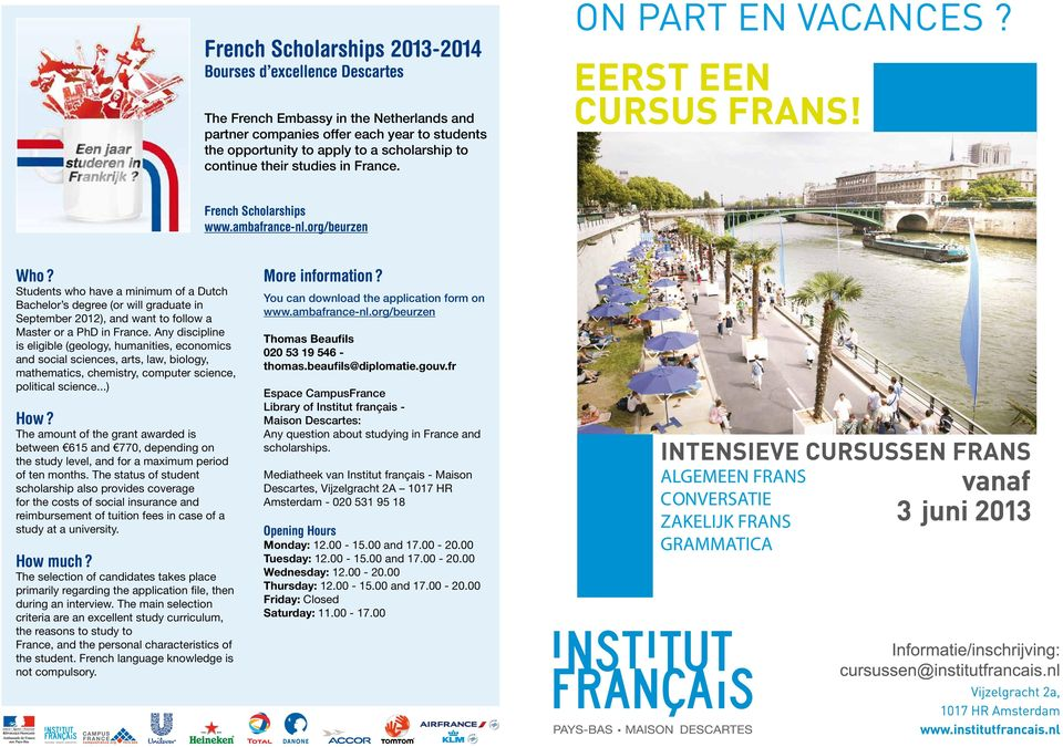Students who have a minimum of a Dutch Bachelor s degree (or will graduate in September 2012), and want to follow a Master or a PhD in France.
