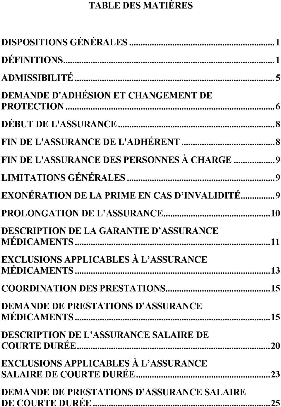 ..9 PROLONGATION DE L ASSURANCE...10 DESCRIPTION DE LA GARANTIE D ASSURANCE MÉDICAMENTS...11 EXCLUSIONS APPLICABLES À L ASSURANCE MÉDICAMENTS...13 COORDINATION DES PRESTATIONS.
