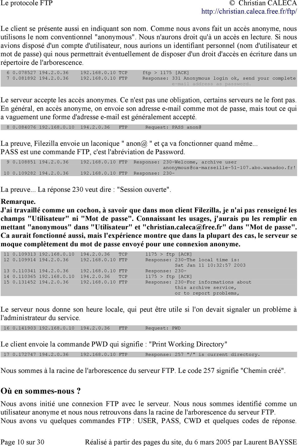 écriture dans un répertoire de l'arborescence. 6 0.078527 194.2.0.36 192.168.0.10 TCP ftp > 1175 [ACK] 7 0.081892 194.2.0.36 192.168.0.10 FTP Response: 331 Anonymous login ok, send your complete e-mail address as password.