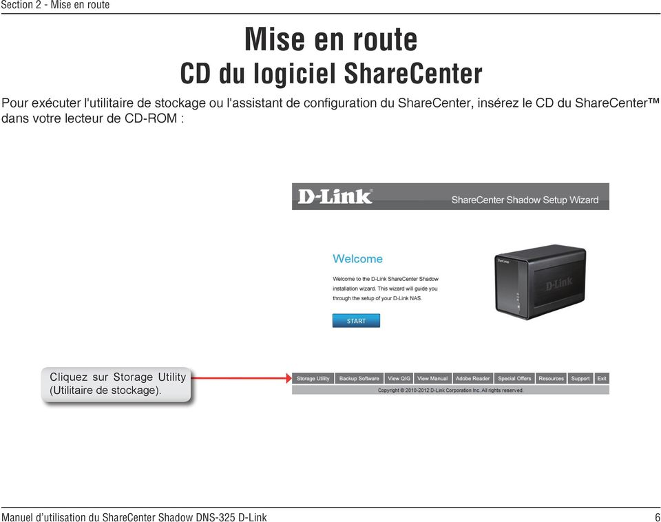 configuration du ShareCenter, insérez le CD du ShareCenter dans