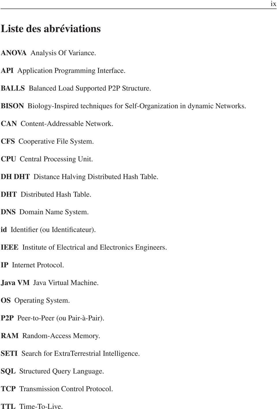 DH DHT Distance Halving Distributed Hash Table. DHT Distributed Hash Table. DNS Domain Name System. id Identifier (ou Identificateur). IEEE Institute of Electrical and Electronics Engineers.
