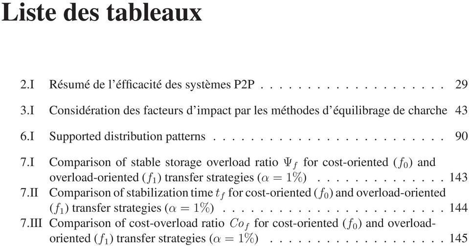 I Comparison of stable storage overload ratio Ψ f for cost-oriented (f 0 ) and overload-oriented (f 1 ) transfer strategies (α = 1%).............. 143 7.
