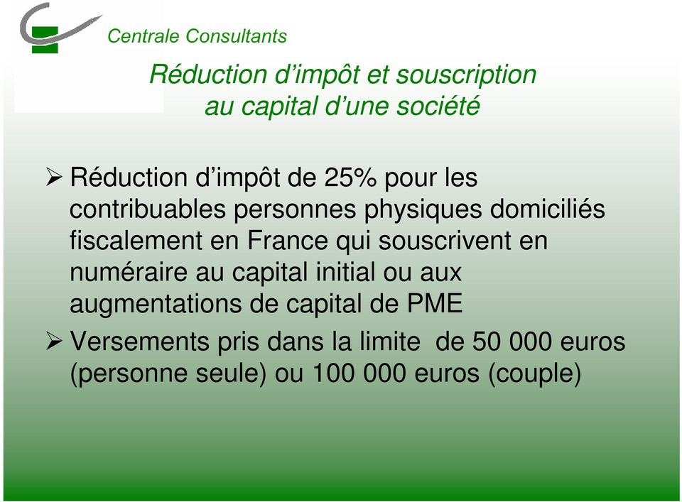 souscrivent en numéraire au capital initial ou aux augmentations de capital de PME