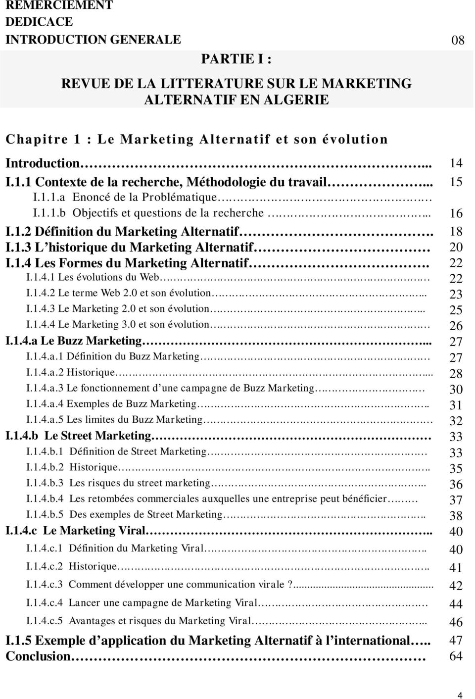 22 I.1.4.1 Les évolutions du Web 22 I.1.4.2 Le terme Web 2.0 et son évolution.. 23 I.1.4.3 Le Marketing 2.0 et son évolution.. 25 I.1.4.4 Le Marketing 3.0 et son évolution 26 I.1.4.a Le Buzz Marketing.