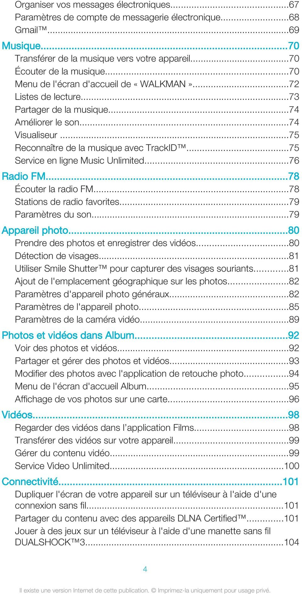 ..75 Service en ligne Music Unlimited...76 Radio FM...78 Écouter la radio FM...78 Stations de radio favorites...79 Paramètres du son...79 Appareil photo.
