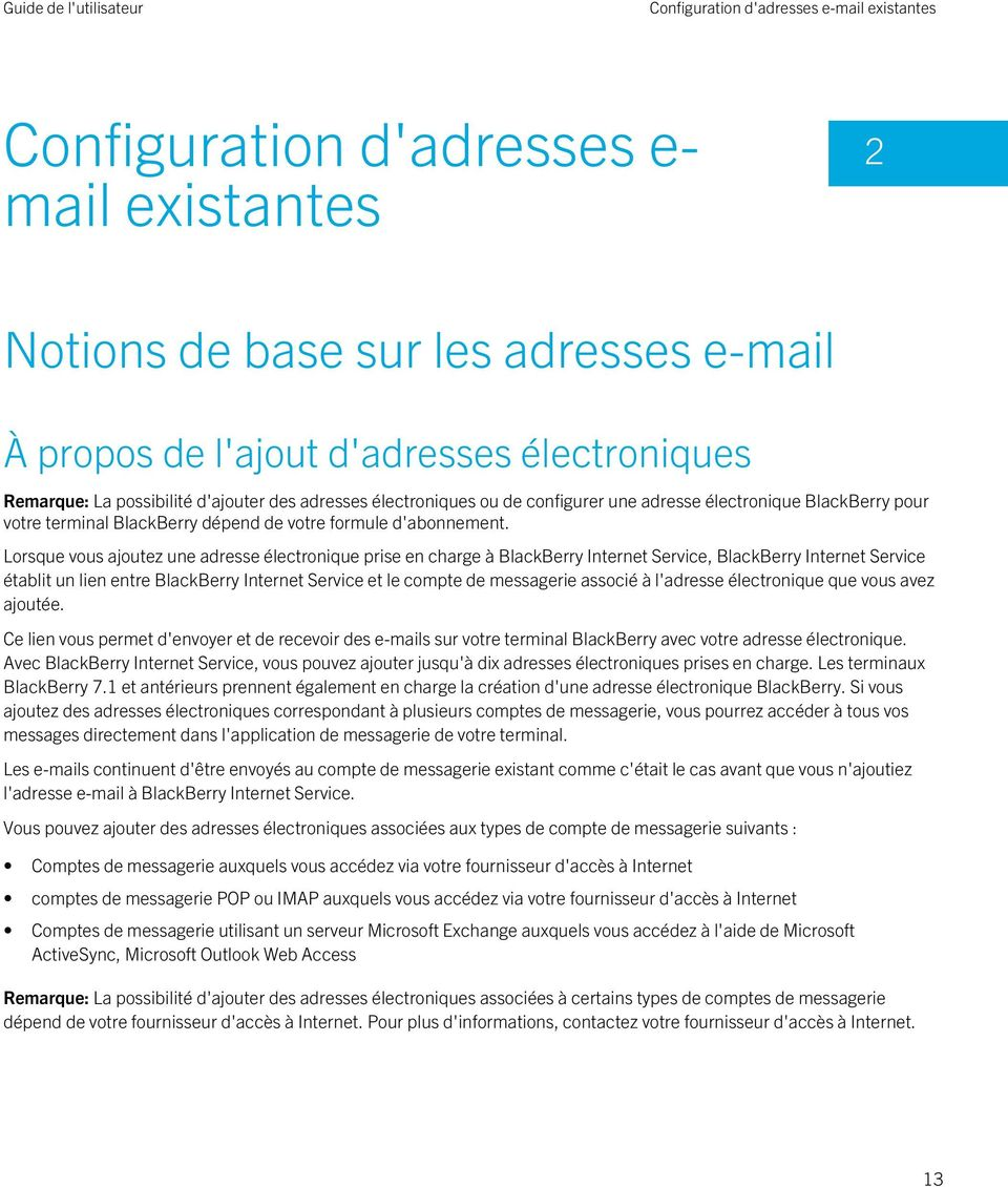 Lorsque vous ajoutez une adresse électronique prise en charge à BlackBerry Internet Service, BlackBerry Internet Service établit un lien entre BlackBerry Internet Service et le compte de messagerie
