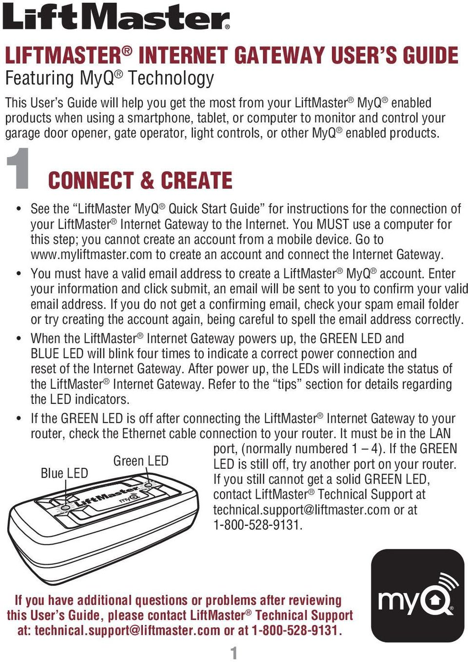 1 CONNECT & CREATE See the LiftMaster MyQ Quick Start Guide for instructions for the connection of your LiftMaster Internet Gateway to the Internet.