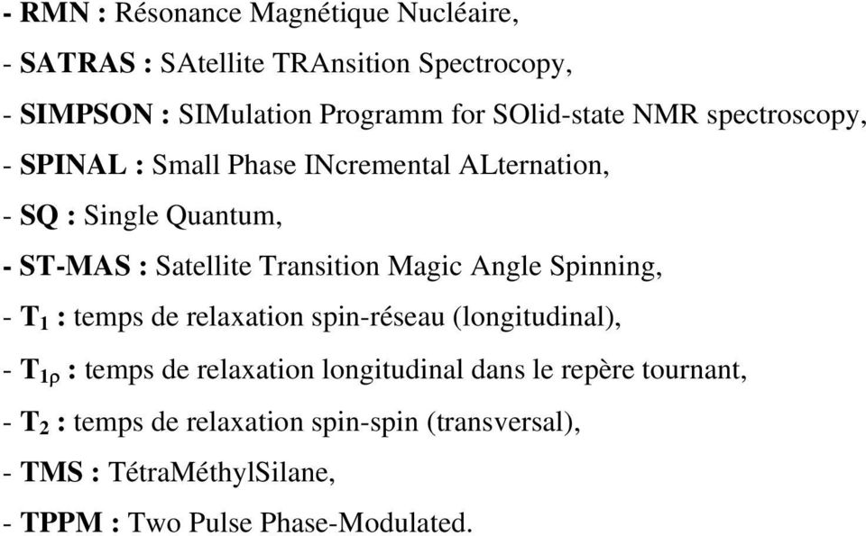 Transition Magic Angle Spinning, - T 1 : temps de relaxation spin-réseau (longitudinal), - T 1ρ : temps de relaxation