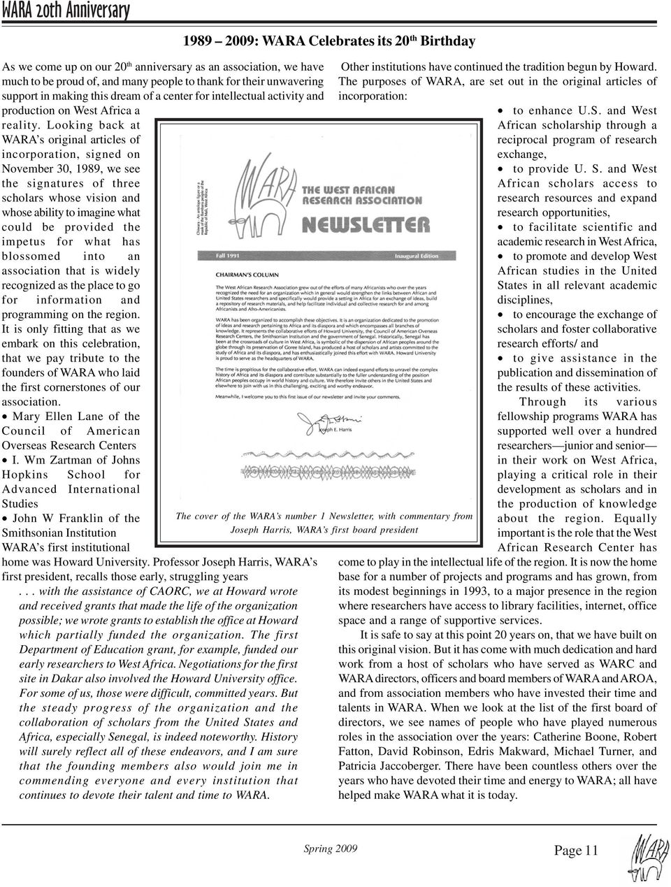 Looking back at WARA s original articles of incorporation, signed on November 30, 1989, we see the signatures of three scholars whose vision and whose ability to imagine what could be provided the
