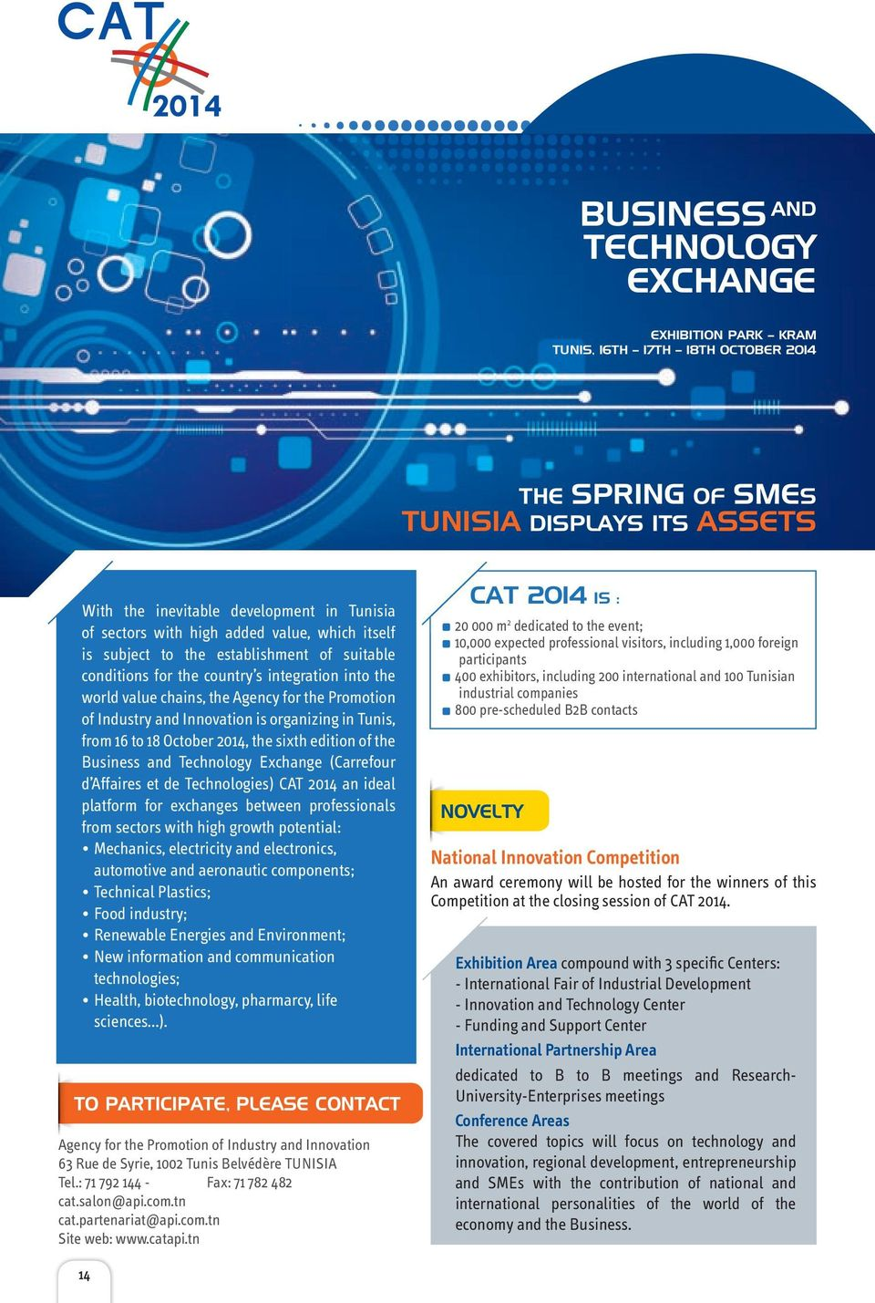 organizing in Tunis, from 16 to 18 October 2014, the sixth edition of the Business and Technology Exchange (Carrefour d Affaires et de Technologies) CAT 2014 an ideal platform for exchanges between
