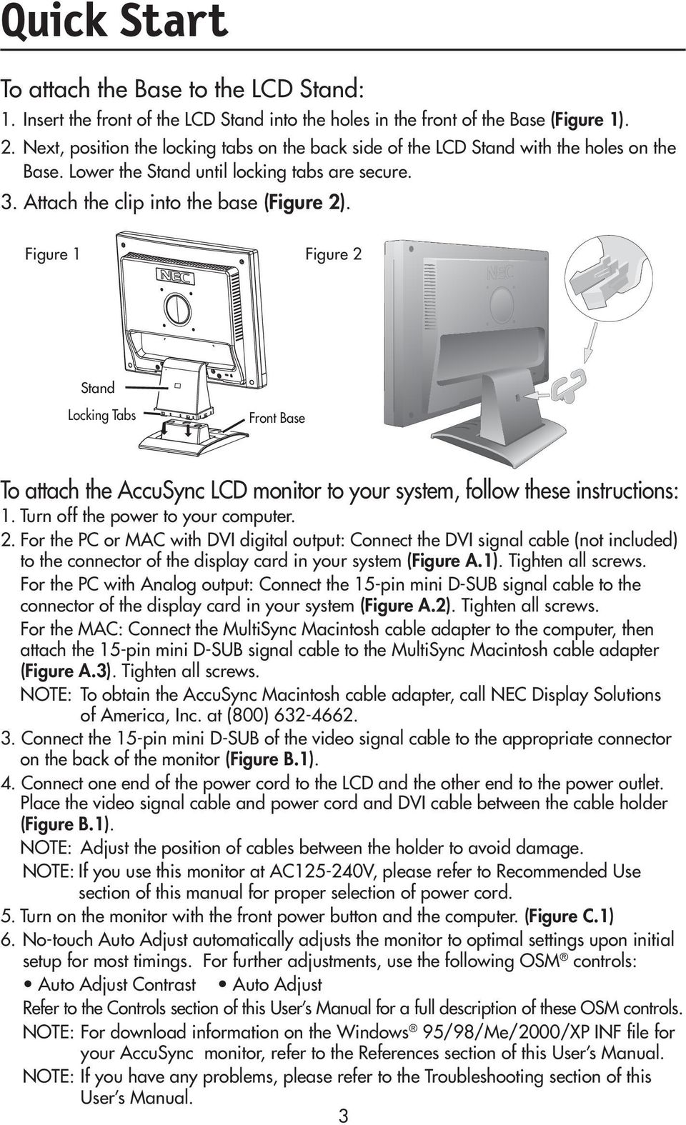 Figure 1 Figure 2 Stand Locking Tabs Front Base To attach the AccuSync LCD monitor to your system, follow these instructions: 1. Turn off the power to your computer. 2. For the PC or MAC with DVI digital output: Connect the DVI signal cable (not included) to the connector of the display card in your system (Figure A.