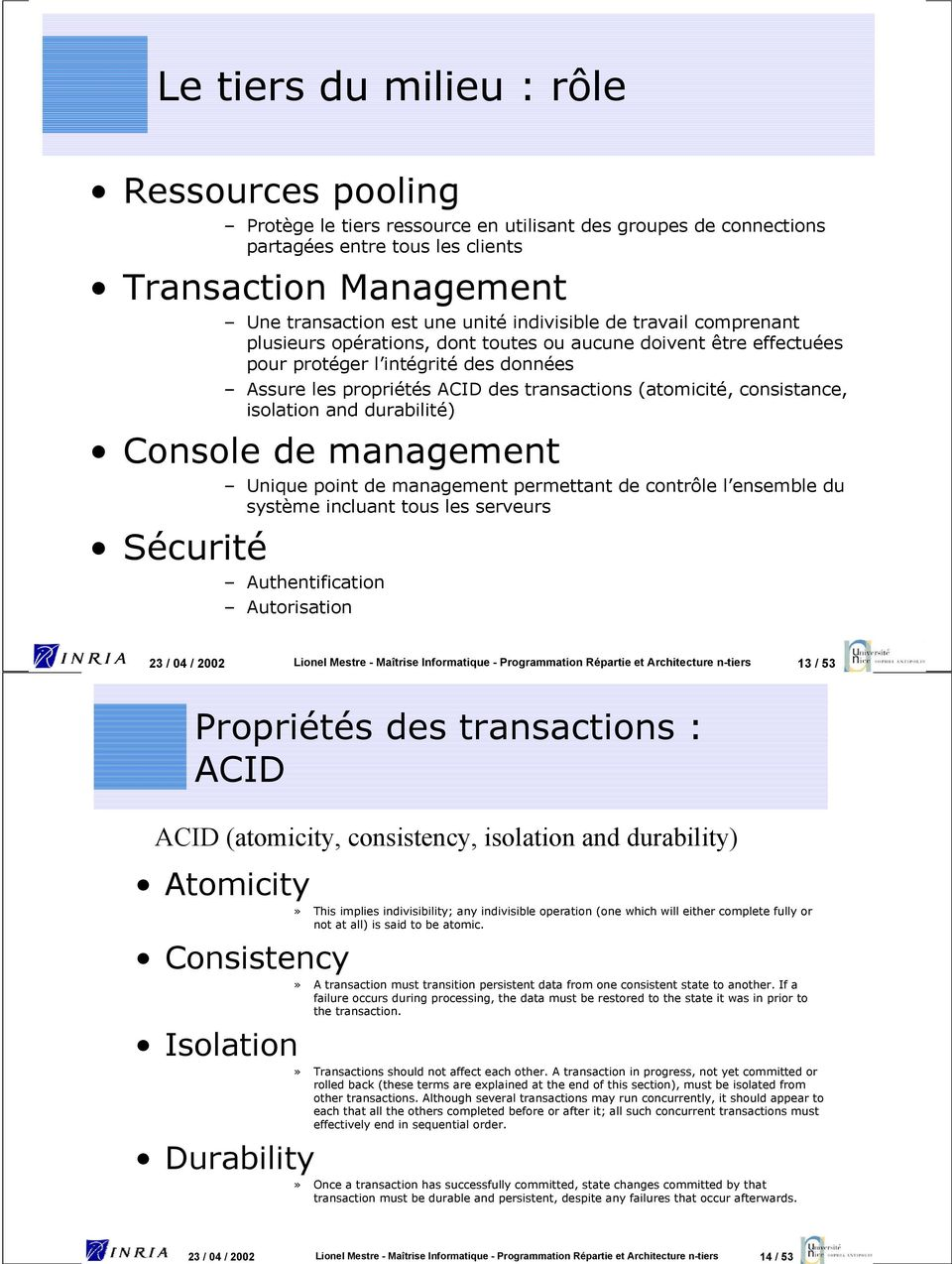 consistance, isolation and durabilité) Console de management Unique point de management permettant de contrôle l ensemble du système incluant tous les serveurs Sécurité Authentification Autorisation