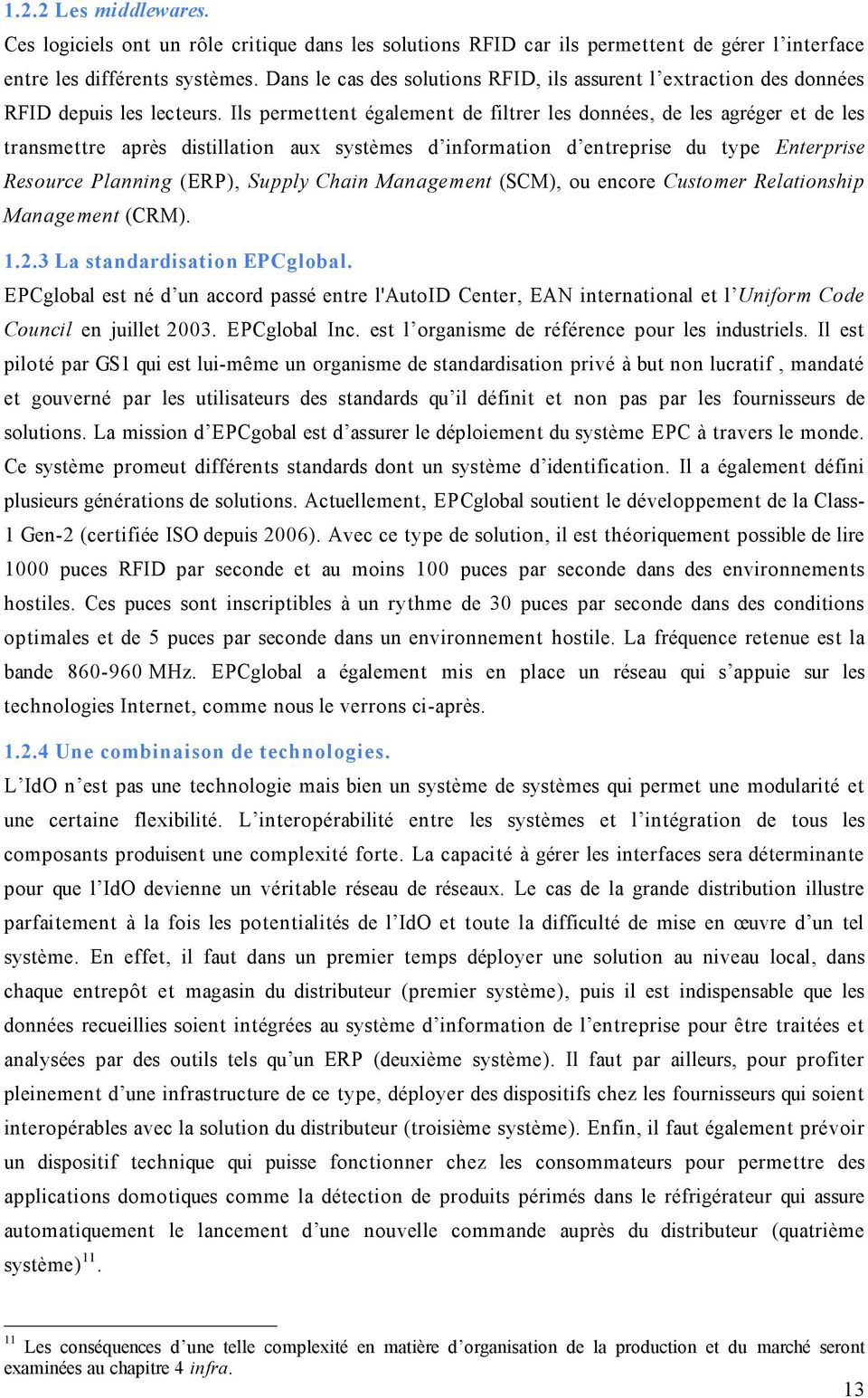 Ils permettent également de filtrer les données, de les agréger et de les transmettre après distillation aux systèmes d information d entreprise du type Enterprise Resource Planning (ERP), Supply
