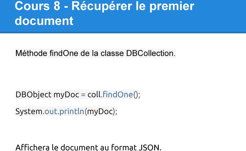 DBObject mydoc = coll.findone(); System.out.