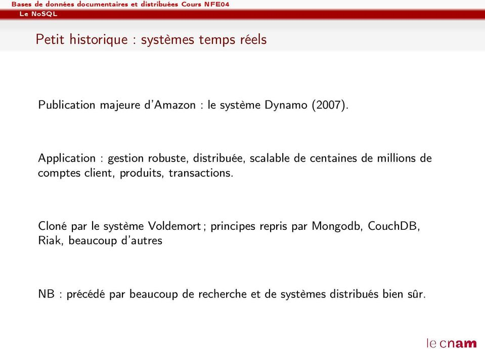 Application : gestion robuste, distribuée, scalable de centaines de millions de comptes client,