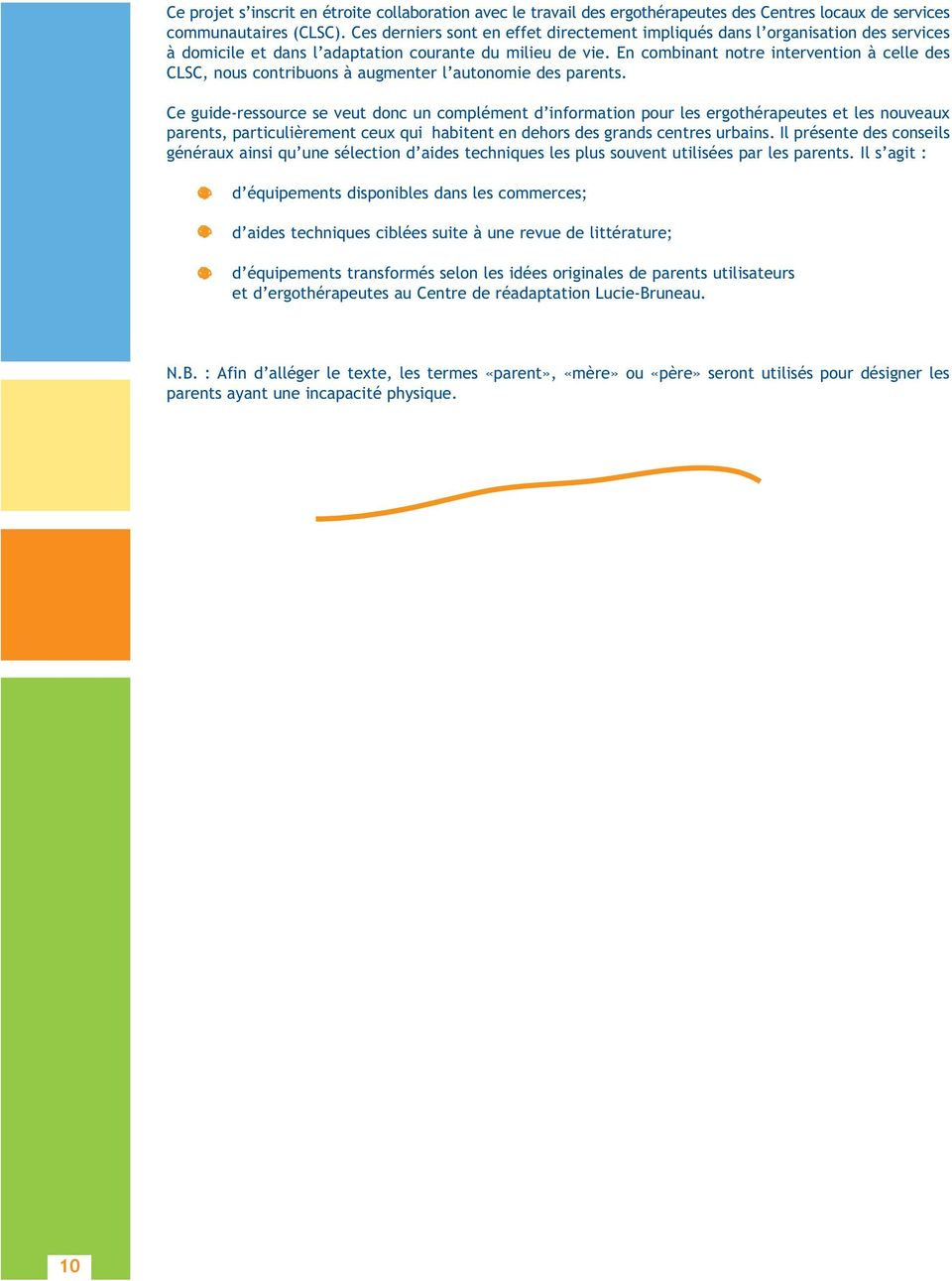 En combinant notre intervention à celle des CLSC, nous contribuons à augmenter l autonomie des parents.