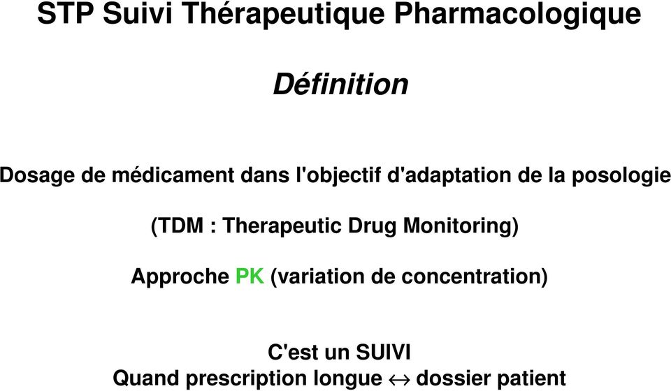 Therapeutic Drug Monitoring) Approche PK (variation de