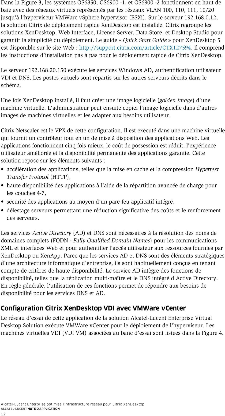 Citrix regroupe les solutions XenDesktop, Web Interface, License Server, Data Store, et Desktop Studio pour garantir la simplicité du déploiement.
