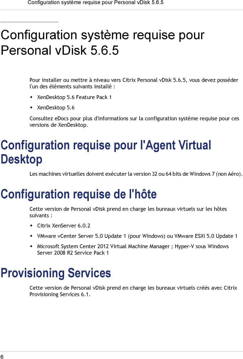 Configuration requise pour l'agent Virtual Desktop Les machines virtuelles doivent exécuter la version 32 ou 64 bits de Windows 7 (non Aéro).