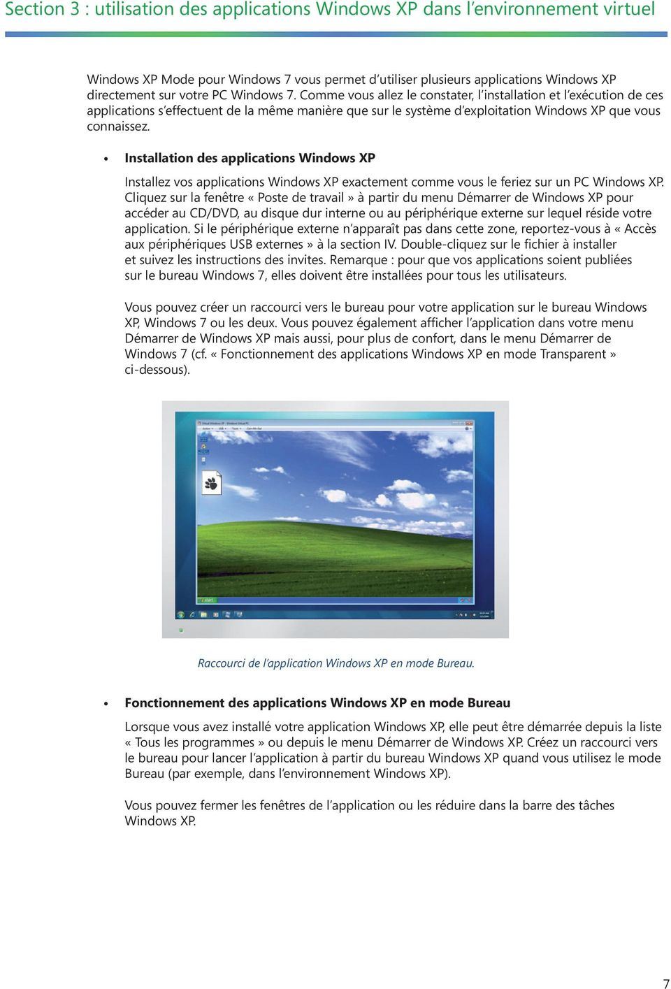 Installation des applications Windows XP Installez vos applications Windows XP exactement comme vous le feriez sur un PC Windows XP.