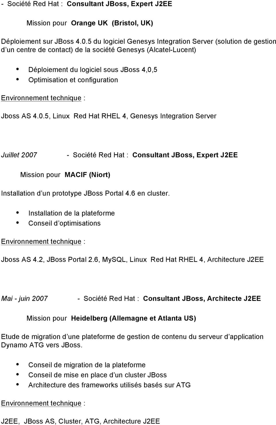 Jboss AS 4.0.5, Linux Red Hat RHEL 4, Genesys Integration Server Juillet 2007 - Société Red Hat : Consultant JBoss, Expert J2EE Mission pour MACIF (Niort) Installation d un prototype JBoss Portal 4.