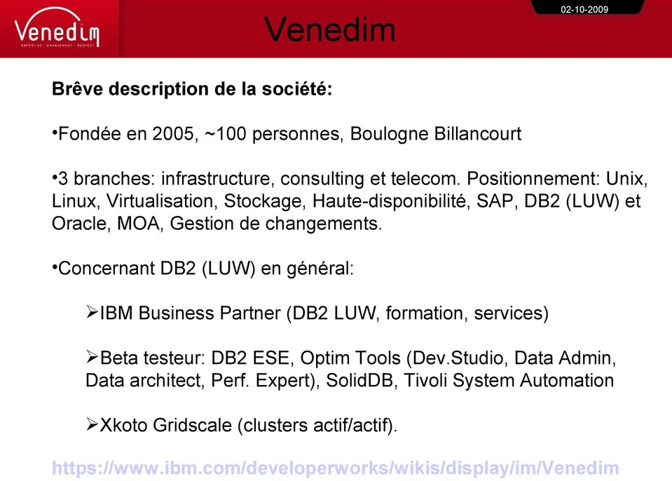 Concernant DB2 (LUW) en général: IBM Business Partner (DB2 LUW, formation, services) Beta testeur: DB2 ESE, Optim Tools (Dev.