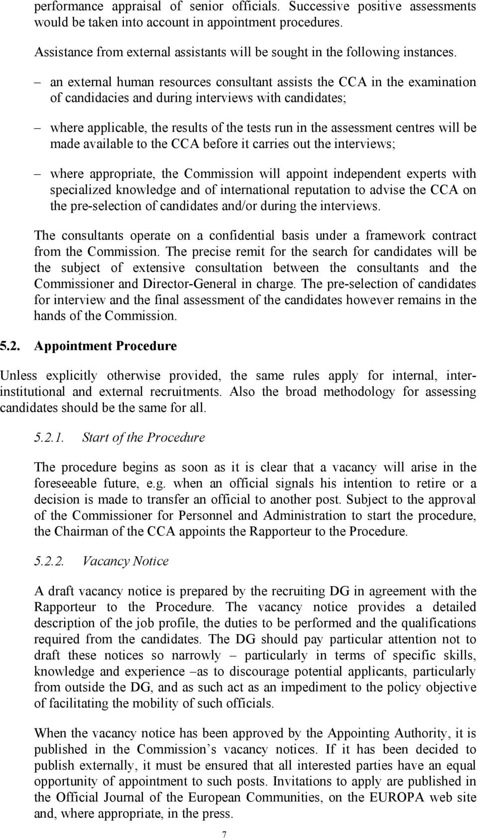 an external human resources consultant assists the CCA in the examination of candidacies and during interviews with candidates; where applicable, the results of the tests run in the assessment
