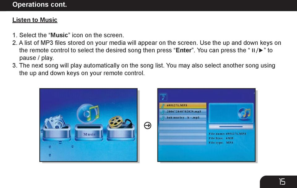 Use the up and down keys on the remote control to select the desired song then press Enter.
