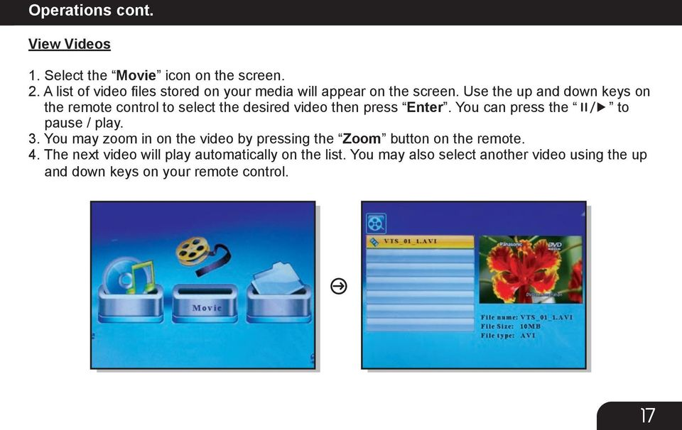Use the up and down keys on the remote control to select the desired video then press Enter.
