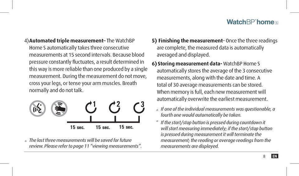 During the measurement do not move, cross your legs, or tense your arm muscles. Breath normally and do not talk. * 15 sec. 1 2 15 sec. 15 sec. The last three measurements will be saved for future review.