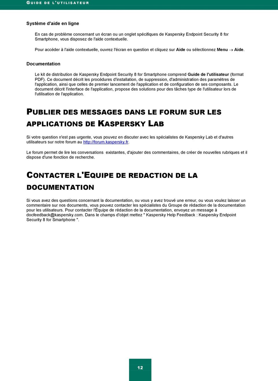 Documentation Le kit de distribution de Kaspersky Endpoint Security 8 for Smartphone comprend Guide de l'utilisateur (format PDF).