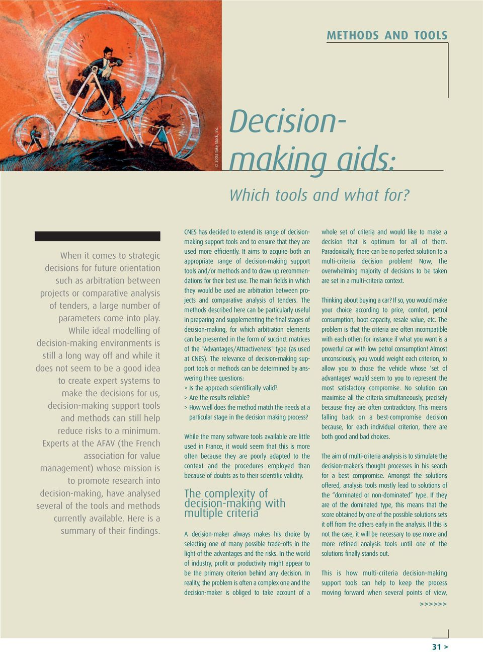 While ideal modelling of decision-making environments is still a long way off and while it does not seem to be a good idea to create expert systems to make the decisions for us, decision-making