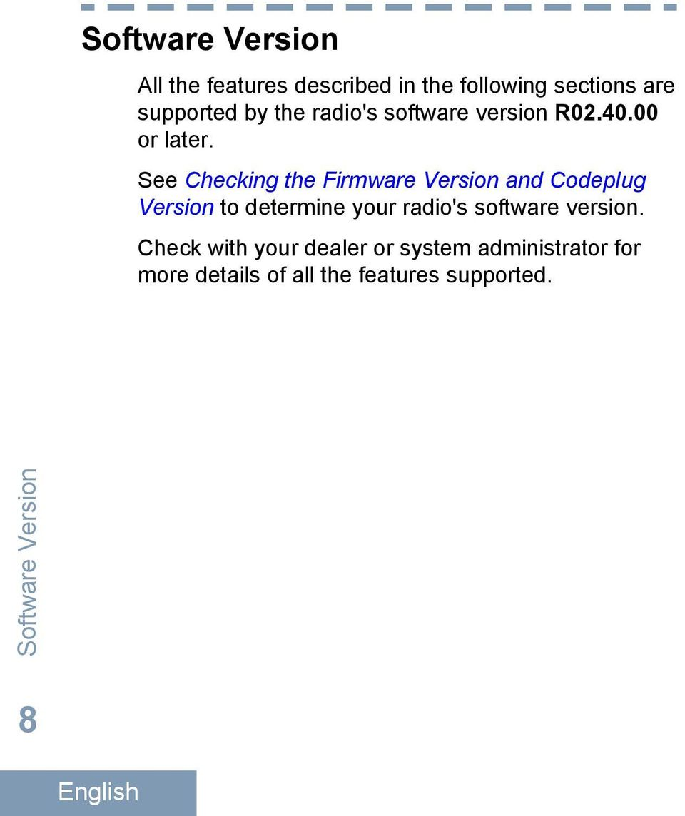 See Checking the Firmware Version and Codeplug Version to determine your radio's