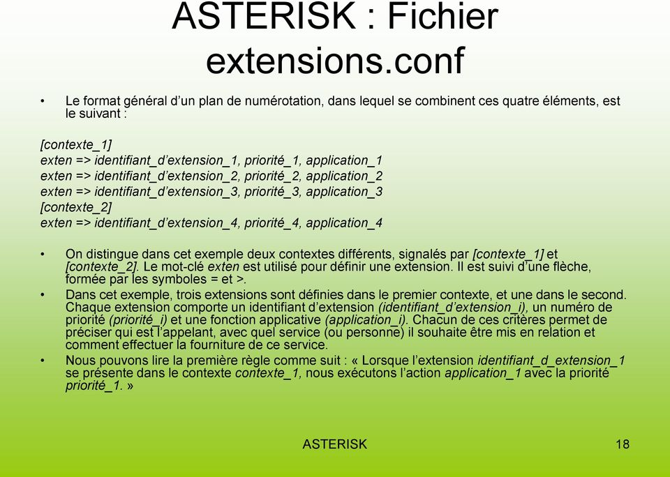 identifiant_d extension_2, priorité_2, application_2 exten => identifiant_d extension_3, priorité_3, application_3 [contexte_2] exten => identifiant_d extension_4, priorité_4, application_4 On